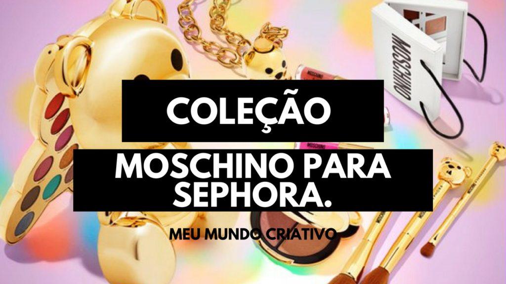 Coleção Moschino para Sephora.