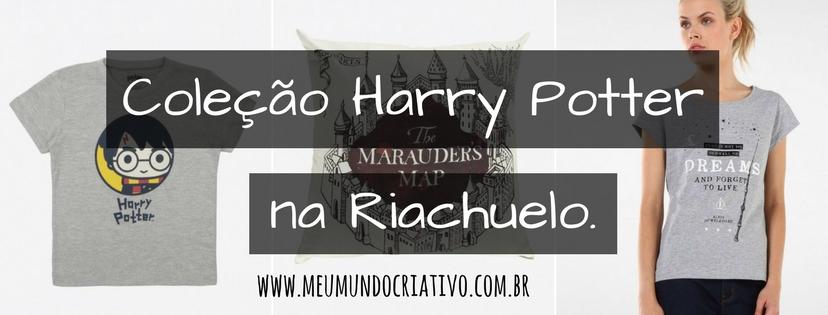 Coleção Harry Potter na Riachuelo.