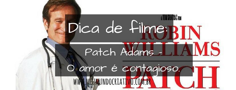 Dica de filme: Patch Adams - O amor é contagioso.