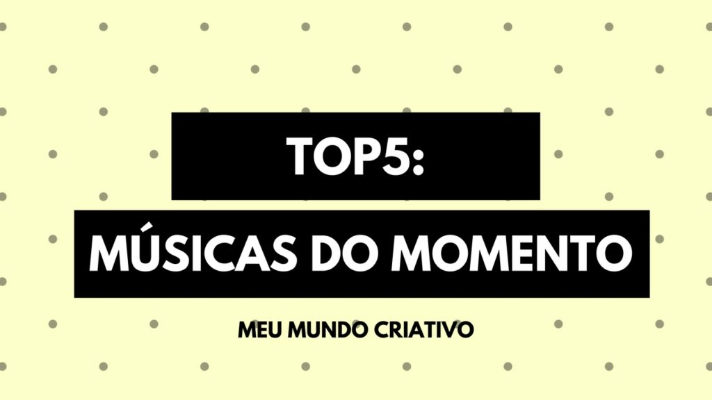 Top5: Músicas do momento.