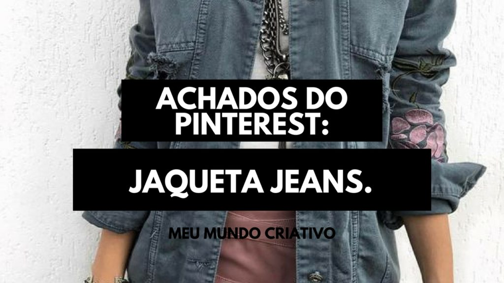 Achados do Pinterest: Jaqueta Jeans.