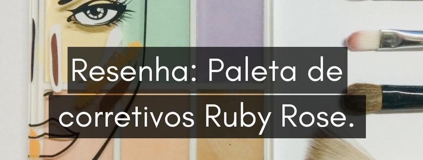 Resenha: Paleta de corretivos Ruby Rose.