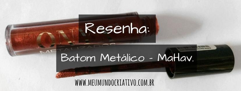 Resenha: Batom Metálico - MaHav.
